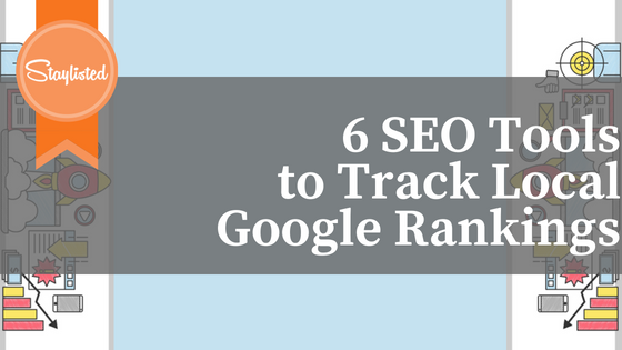6 SEO Tools To Track Local Google Rankings